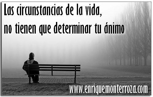 Las circunstancias de la vida, no tienen que determinar tu ánimo