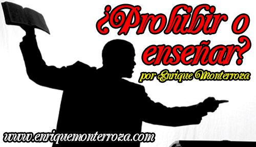 Enrique-Prohibir-o-Ensenar