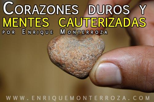 Enrique-Corazones-duros-y-mentes-cauterizadas